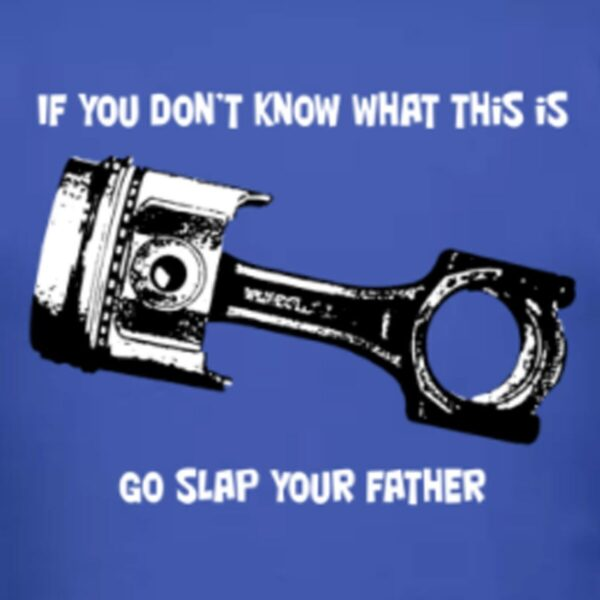 """If you don't know what this is, go slap your father"" - funny motorcycle engine shirt gift for gear heads"